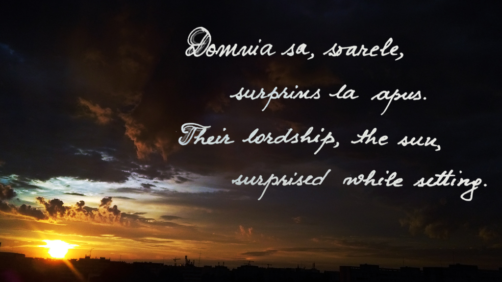photo of sunset over cityscape with handwriting of phrases in romanian and english: Domnia sa, soarele, surprins la apus. and Their lordship, the sun, surprised while setting.